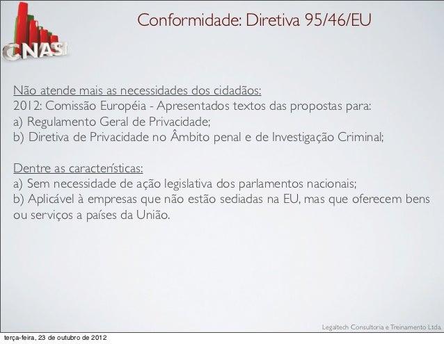 Conformidade: Diretiva 95/46/EU   Não atende mais as necessidades dos cidadãos:   2012: Comissão Européia - Apresentados t...