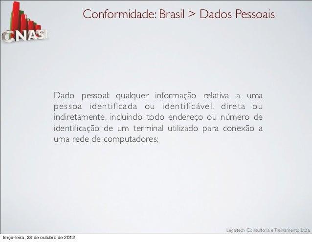 Conformidade: Brasil > Dados Pessoais                        Dado pessoal: qualquer informação relativa a uma             ...