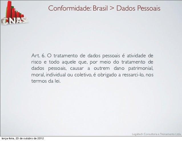 Conformidade: Brasil > Dados Pessoais                        Art. 6. O tratamento de dados pessoais é atividade de        ...