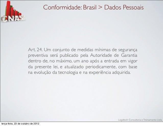 Conformidade: Brasil > Dados Pessoais                        Art. 24. Um conjunto de medidas mínimas de segurança         ...