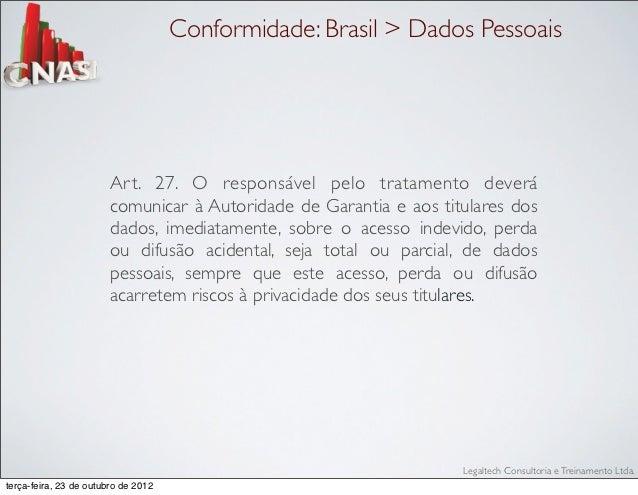 Conformidade: Brasil > Dados Pessoais                        Ar t. 27. O responsável pelo tratamento deverá               ...