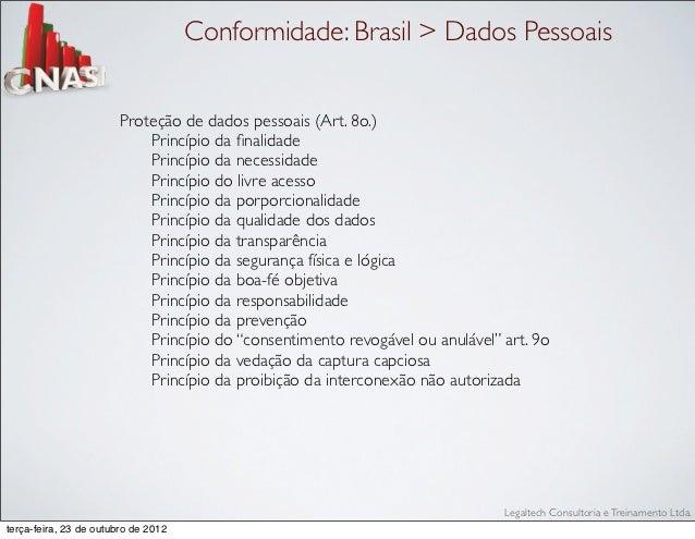 Conformidade: Brasil > Dados Pessoais                        Proteção de dados pessoais (Art. 8o.)                        ...