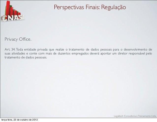 Perspectivas Finais: Regulação   Privacy Office.   Art. 34. Toda entidade privada que realize o tratamento de dados pessoai...