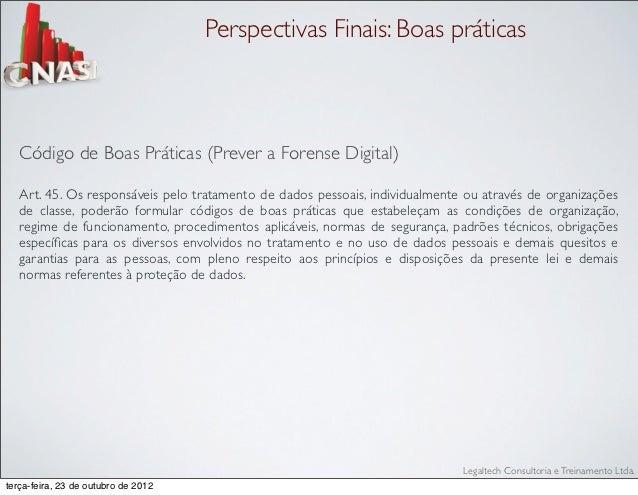 Perspectivas Finais: Boas práticas   Código de Boas Práticas (Prever a Forense Digital)   Art. 45. Os responsáveis pelo tr...