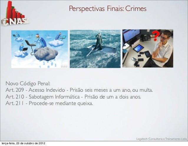 Perspectivas Finais: Crimes   Novo Código Penal:   Art. 209 - Acesso Indevido - Prisão seis meses a um ano, ou multa.   Ar...