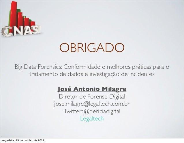 OBRIGADO          Big Data Forensics: Conformidade e melhores práticas para o               tratamento de dados e investig...