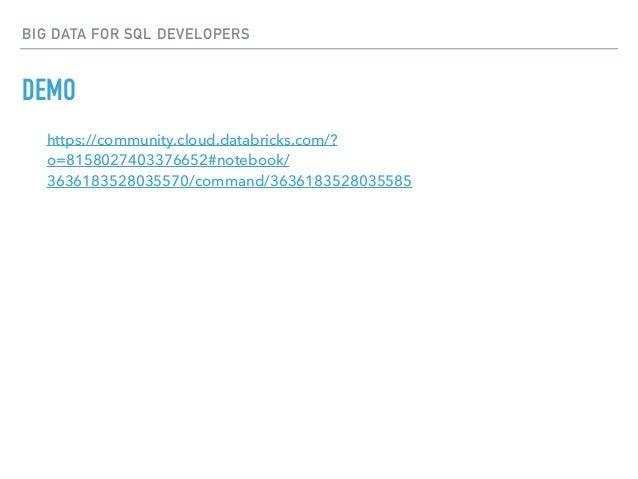 BIG DATA FOR SQL DEVELOPERS DEMO https://community.cloud.databricks.com/? o=8158027403376652#notebook/ 3636183528035570/co...