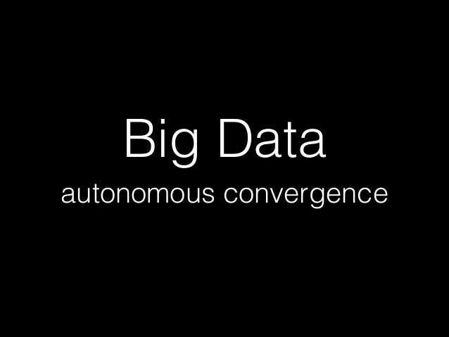 Big Data autonomous convergence