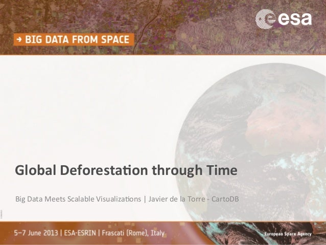 Global&Deforesta-on&through&Time&Big$Data$Meets$Scalable$Visualiza2ons$|$Javier$de$la$Torre$;$CartoDB$