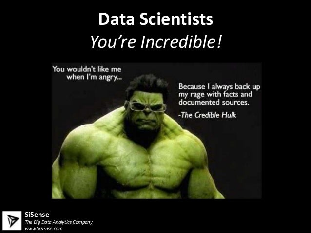 Data Scientists                            You're Incredible!SiSenseThe Big Data Analytics Companywww.SiSense.com