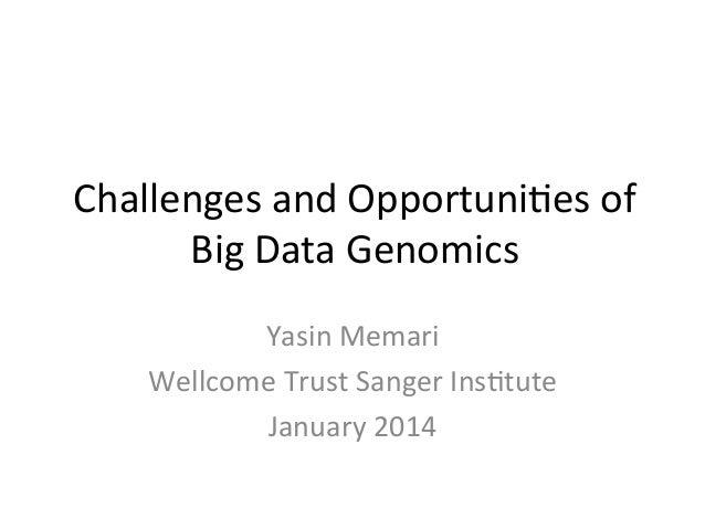 Challenges  and  Opportuni2es  of   Big  Data  Genomics   Yasin  Memari   Wellcome  Trust  Sanger  ...