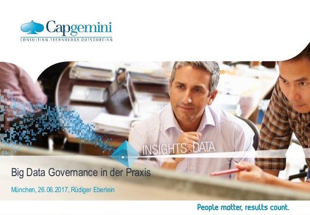 Big Data Governance in der Praxis München, 26.06.2017, Rüdiger Eberlein