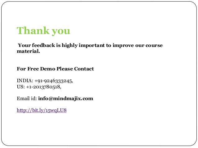 Thank you Your feedback is highly important to improve our course material. For Free Demo Please Contact INDIA: +91-924633...