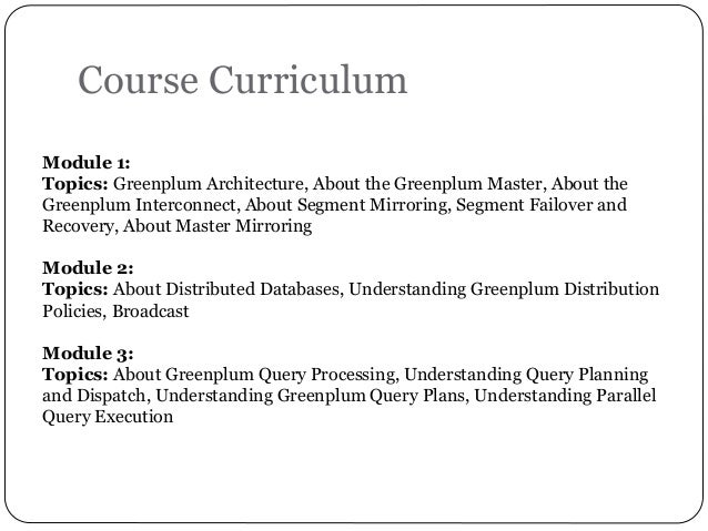 Course Curriculum Module 1: Topics: Greenplum Architecture, About the Greenplum Master, About the Greenplum Interconnect, ...