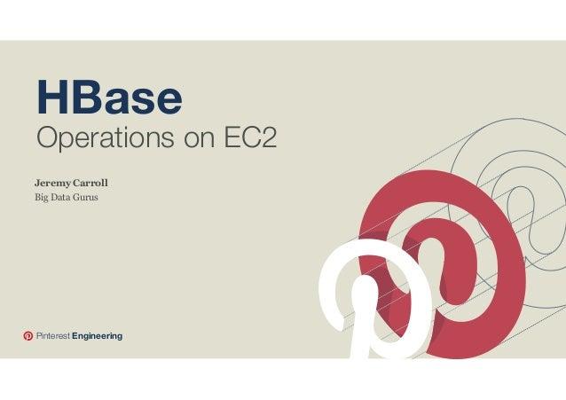 HBase  Operations on EC2  Jeremy Carroll Big Data Gurus  Pinterest Engineering