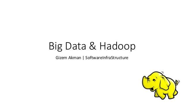 Big Data & Hadoop Gizem Akman   SoftwareInfraStructure