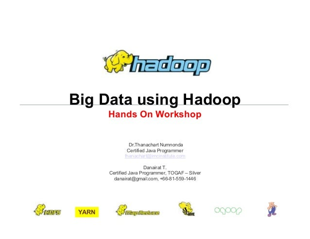 Danairat T., 2013, danairat@gmail.comBig Data Hadoop – Hands On Workshop 1 Big Data using Hadoop Hands On Workshop Dr.Than...