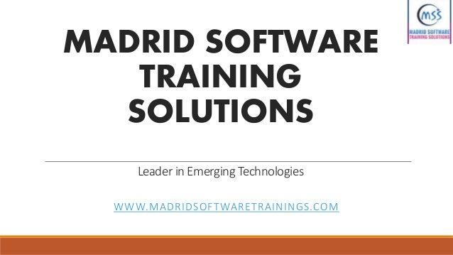 MADRID SOFTWARE TRAINING SOLUTIONS Leader in Emerging Technologies WWW.MADRIDSOFTWARETRAININGS.COM