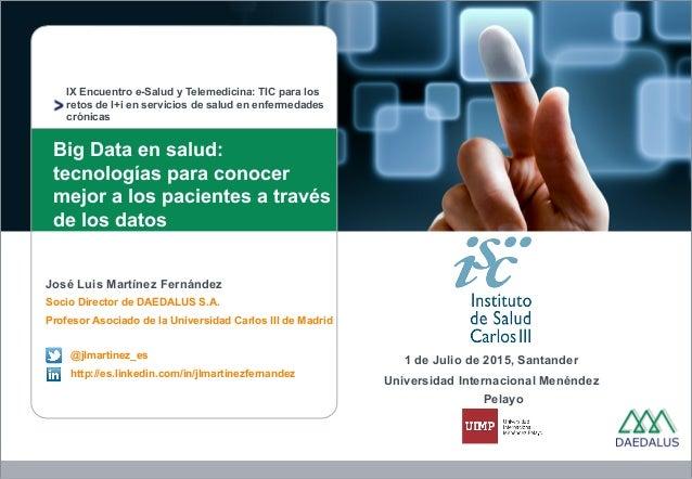 IX Encuentro e-Salud y Telemedicina: TIC para los retos de I+i en servicios de salud en enfermedades crónicas Big Data en ...