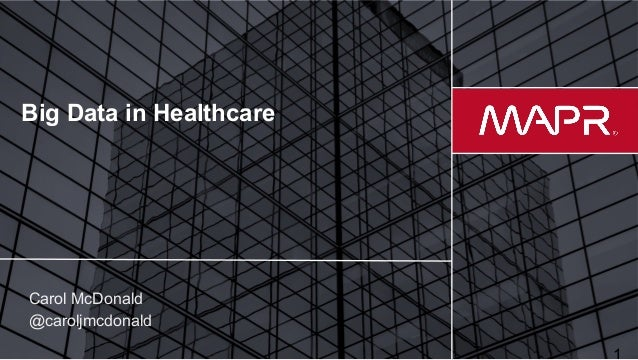 11© 2017 MapR Technologies Big Data in Healthcare Carol McDonald @caroljmcdonald