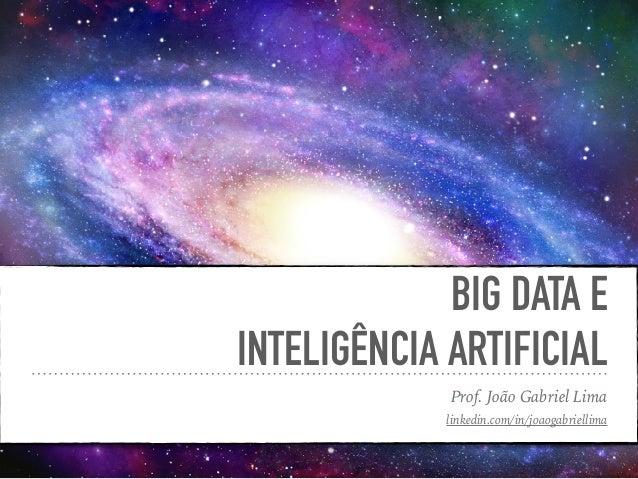 BIG DATA E INTELIGÊNCIA ARTIFICIAL Prof. João Gabriel Lima linkedin.com/in/joaogabriellima