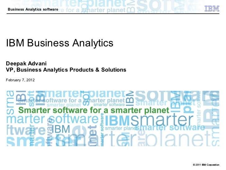 Business Analytics softwareIBM Business AnalyticsDeepak AdvaniVP, Business Analytics Products & SolutionsFebruary 7, 2012 ...
