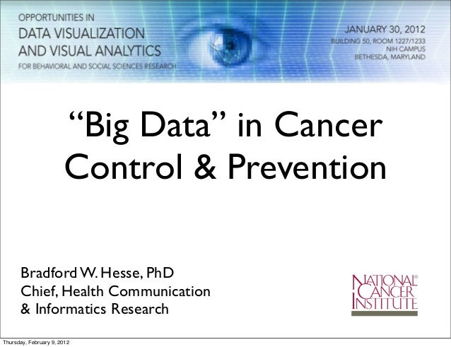 """Big Data"" in Cancer Control & Prevention Bradford W. Hesse, PhD Chief, Health Communication & Informatics Research Thursd..."