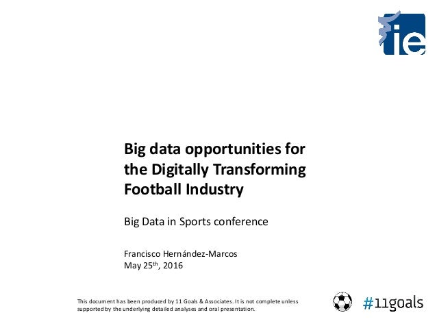Big data opportunities for the Digitally Transforming Football Industry Big Data in Sports conference Francisco Hernández-...