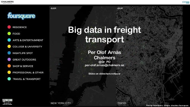 Big data in freight  transport  !  Per Olof Arnäs  Chalmers  @Dr_PO  per-olof.arnas@chalmers.se  !  Slides on slideshare.n...