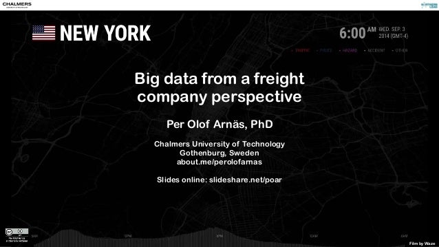 Big data from a freight company perspective Per Olof Arnäs, PhD Chalmers University of Technology Gothenburg, Sweden about...