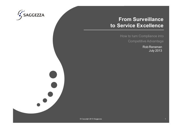 From Surveillance to Service Excellence How to turn Compliance into Competitive Advantage © Copyright 2013 Saggezza. 1 Rob...