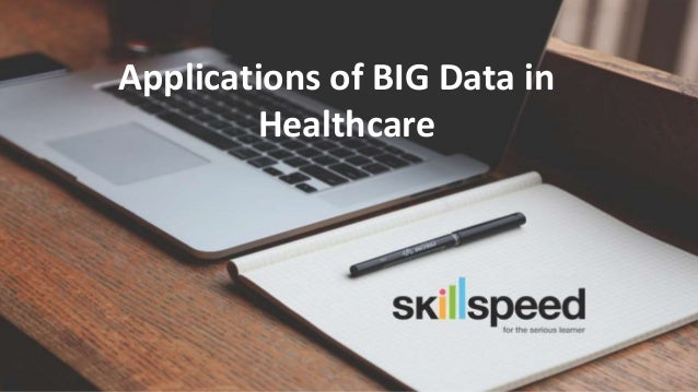 Slide ‹#›© 2015 BlueCamphor Technologies (P) Ltd. www.skillspeed.com Applications of BIG Data in Healthcare