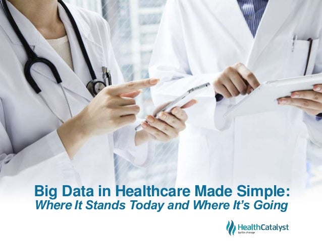 Big Data in Healthcare Made Simple: Where It Stands Today and Where It's Going