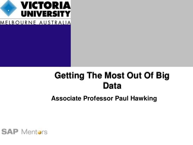 Getting The Most Out Of Big  Data  Associate Professor Paul Hawking