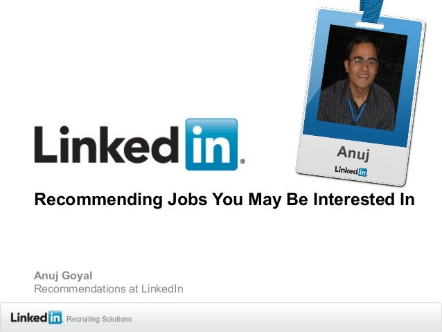 Recruiting SolutionsRecruiting SolutionsRecruiting Solutions Recommending Jobs You May Be Interested In Anuj Goyal Recomme...