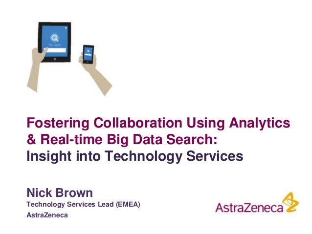 Fostering Collaboration Using Analytics & Real-time Big Data Search: Insight into Technology Services Nick Brown Technolog...
