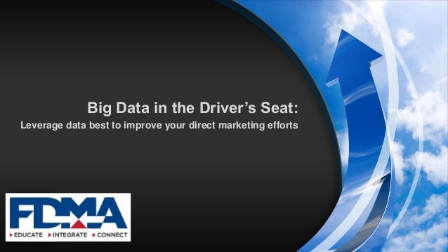 Big Data in the Driver's Seat: Leverage data best to improve your direct marketing efforts