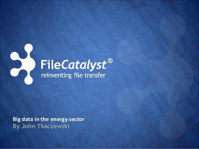 Big data in the energy sector By John Tkaczewski