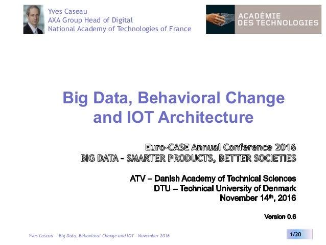 Yves Caseau - Big Data, Behavioral Change and IOT – November 2016 1/20 Big Data, Behavioral Change and IOT Architecture Yv...