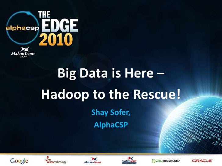 Big Data is Here – <br />Hadoop to the Rescue!<br />Shay Sofer,<br />AlphaCSP<br />