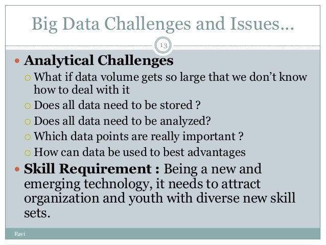 big data issues challenges Huge amounts of data are nowadays collected and stored by organizations with  the hope of them being useful in the future big data is not only used by.