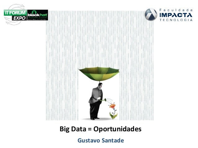 Big Data = Oportunidades Gustavo Santade