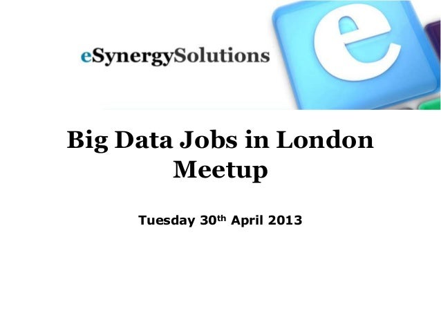 Big Data Jobs in LondonMeetupTuesday 30th April 2013