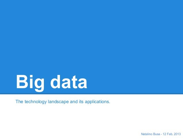 Big dataThe technology landscape and its applications.                                                 Natalino Busa - 12 ...