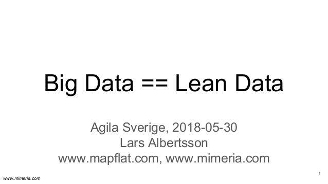 www.mimeria.com Big Data == Lean Data Agila Sverige, 2018-05-30 Lars Albertsson www.mapflat.com, www.mimeria.com 1