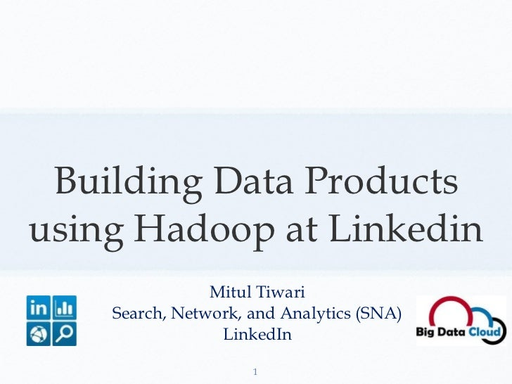 Building Data Products using Hadoop at Linkedin <ul><li>Mitul Tiwari </li></ul><ul><li>Search, Network, and Analytics (SNA...