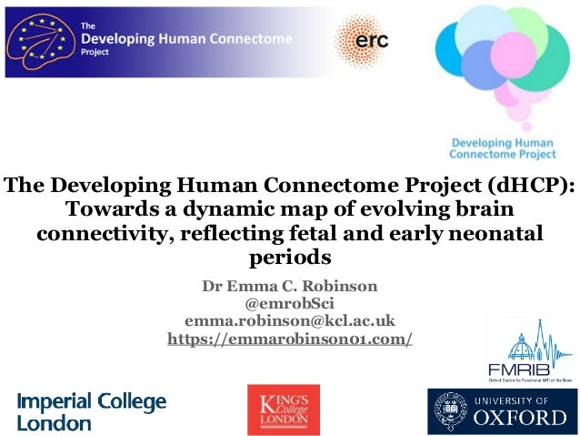 The Developing Human Connectome Project (dHCP): Towards a dynamic map of evolving brain connectivity, reflecting fetal and...