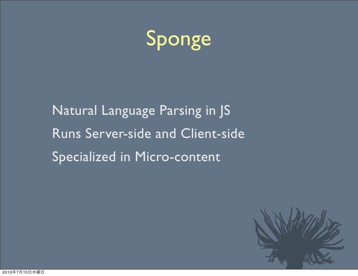 Sponge                   Natural Language Parsing in JS                 Runs Server-side and Client-side                 S...