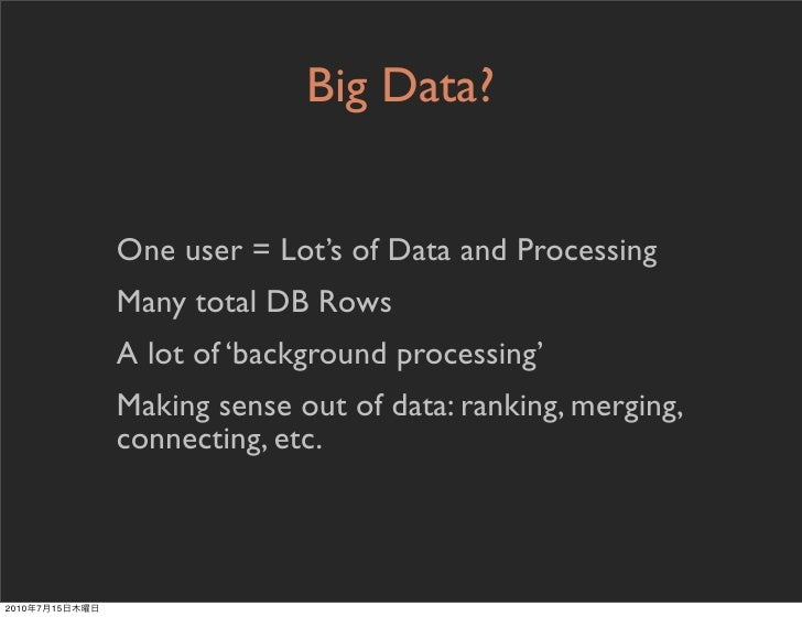 Big Data?                   One user = Lot's of Data and Processing                 Many total DB Rows                 A l...