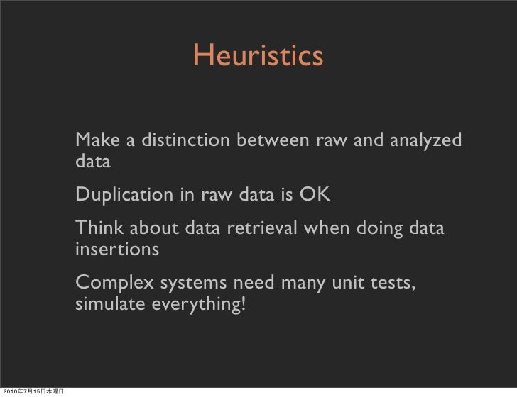 Heuristics                  Make a distinction between raw and analyzed                 data                 Duplication i...